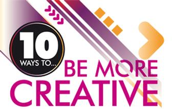 10 ways to... be more creative