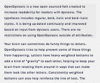 OpenDyslexic is a free font designed to be easily read by people with dyslexia