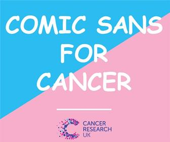 Design a charity poster using Comic Sans to help Cancer Research