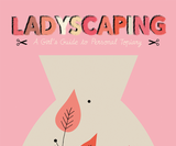 Caroline Selmes's Ladyscaping illustrations provide a warmly humorous take on 'intimate' grooming